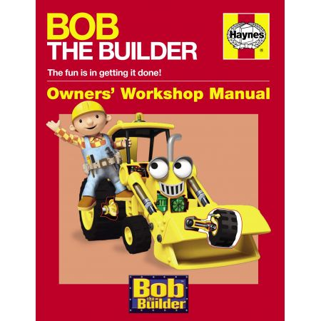 Bob The Builder Manual Revue technique Haynes Anglais