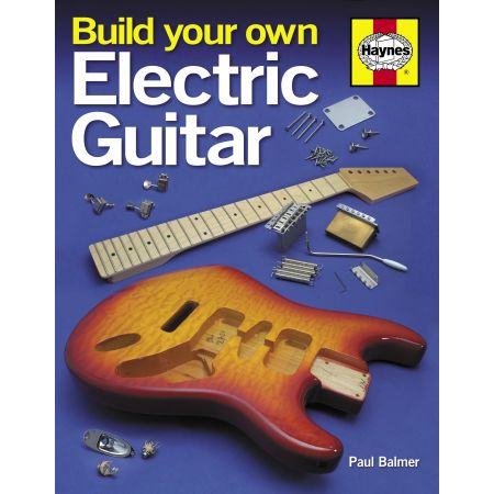 Build Your Own Electric Guitar Revue technique Haynes Anglais