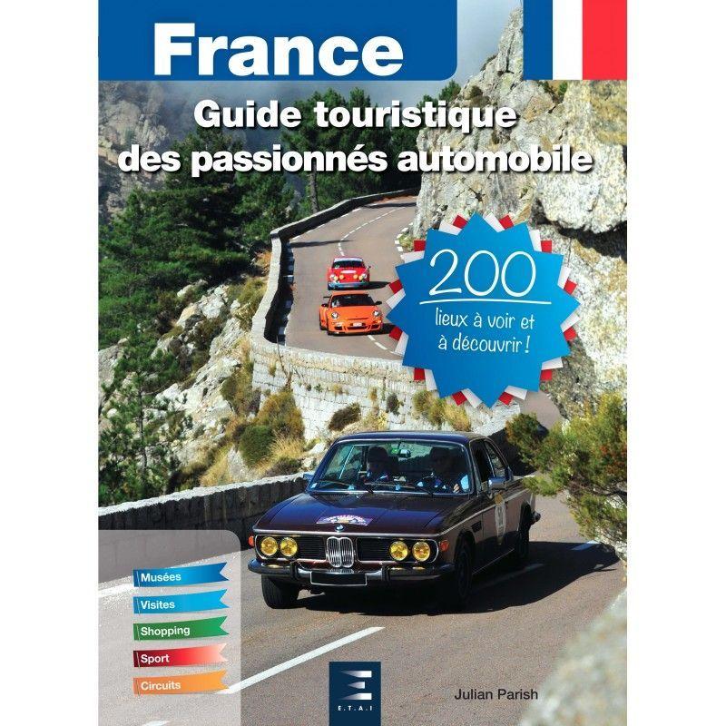 guide touristique des passionn s d 39 automobile livr tourism auto edition 2017. Black Bedroom Furniture Sets. Home Design Ideas