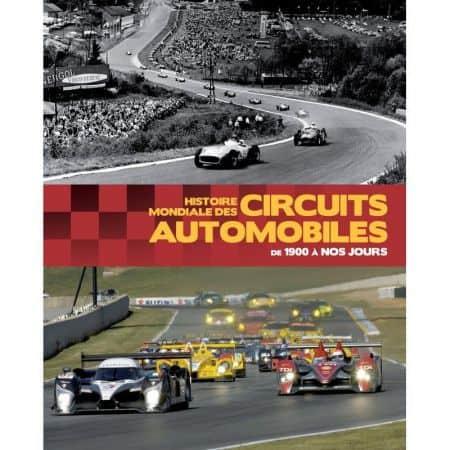 HISTOIRE MONDIALE DES CIRCUITS AUTOMOBILES - Livre
