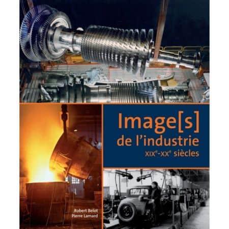 IMAGE[S] DE L'INDUSTRIE DU XIX E - XX E SIECLE - Livre