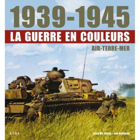 1939-1945, LA GUERRE EN COULEURS - Livre