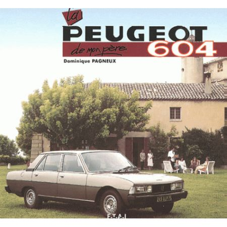 LA PEUGEOT 604 DE MON PERE - livre