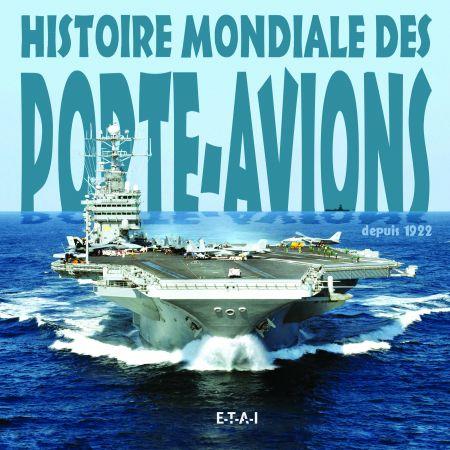 HISTOIRE MONDIALE DES PORTE-AVIONS - livre