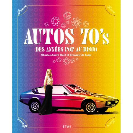 AUTOS 70'S, DES ANNEES POP AU DISCO - livre