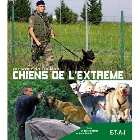 CHIENS DE L'EXTREME AU COEUR DE L'ACTION - livre
