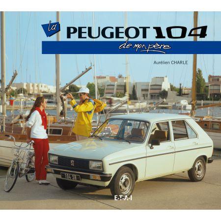 PEUGEOT 104 DE MON PERE  - livre
