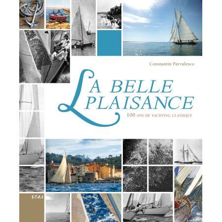 LA BELLE PLAISANCE, 100 ANS DE YACHTING CLASSIQUE - livre