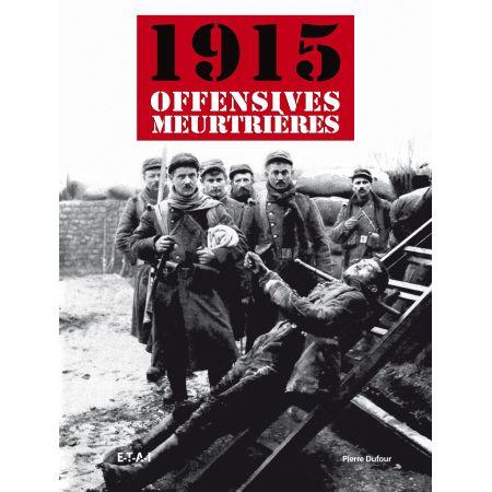 1915, OFFENSIVES MEURTRIERES - livre