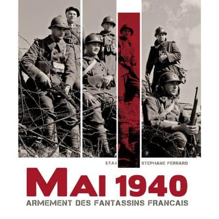 MAI 1940, ARMEMENT DES FANTASSINS FRANÇAIS - livre
