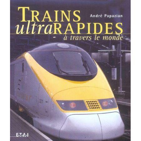 TRAINS ULTRARAPIDES A TRAVERS LE MONDE - livre
