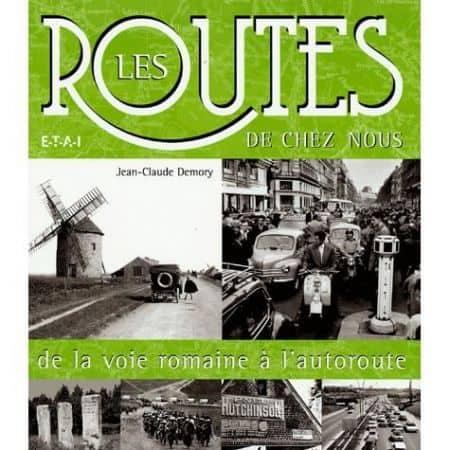 LES ROUTES DE CHEZ NOUS, DE VOIE ROMAINE A AUTOROUTE - livre
