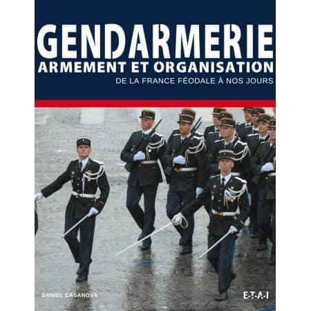 GENDARMES, ARMEMENT ET ORGANISATION - livre