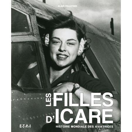 LES FILLES D'ICARE, HISTOIRE MONDIALE DES AVIATRICES - livre