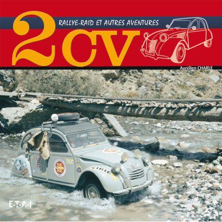 2CV, RALLYE-RAID ET AUTRES AVENTURES - livre
