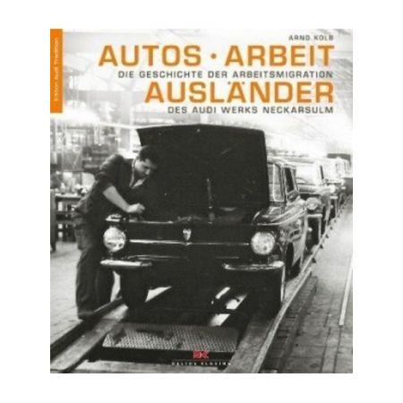 AUDI - AUTOS - ARBEIT - AUSLANDER - Livre allemand