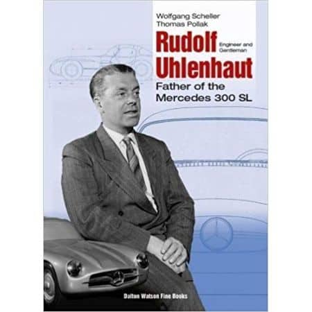 RUDOLF UHLENHAUT - FATHER OF THE MERCEDES 300 SL - Livre Anglais
