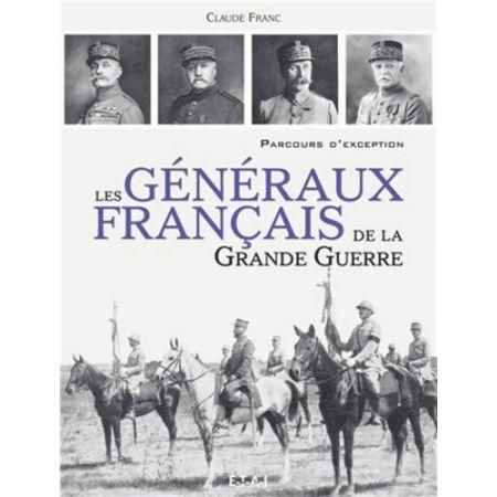 LES GENERAUX FRANÇAIS DE LA GRANDE GUERRE - Livre