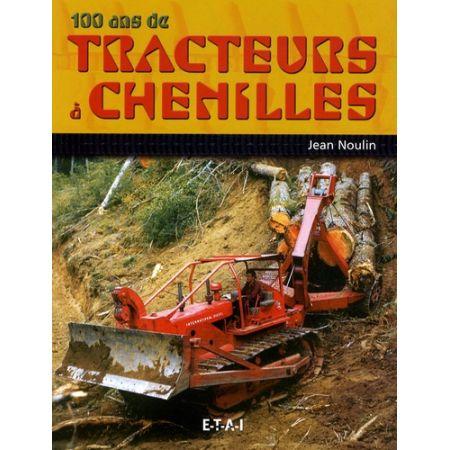 100 ANS DE TRACTEURS A CHENILLES - Livre