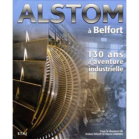 ALSTOM À BELFORT, 130 ANS - Livre