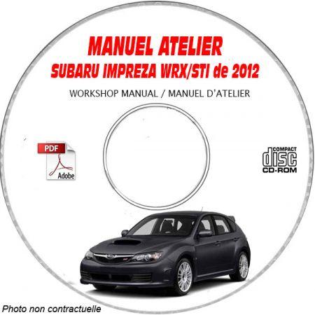 SUBARU IMPREZA WRX STI de 2012 Type : GRF... + GVE... + GVF... + GRE... Manuel d'Atelier sur CD-ROM Anglais