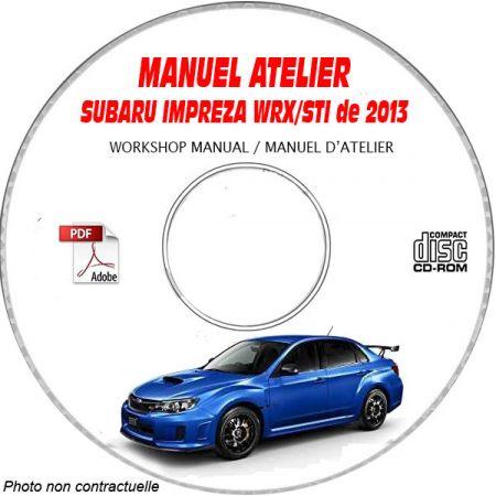 SUBARU IMPREZA WRX STI de 2013 Type : GRF... + GVE... + GVF... + GRE... . Manuel d'Atelier sur CD-ROM anglais