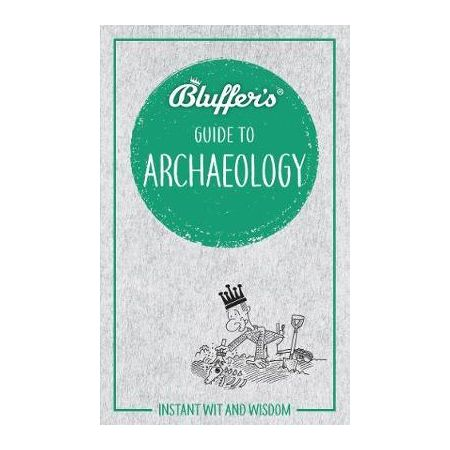 BLUFFER'S GUIDE TO Archeology Revue Technique Anglais