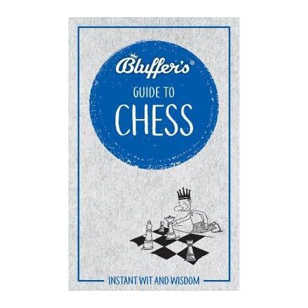 THE BLUFFER'S GUIDE TO CHESS  RTHH6690 -  Haynes Anglais